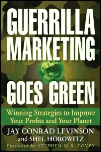 Guerrilla Marketing Goes Green: Cover of the award-winning category bestseller by Jay Conrad Levinson and Shel Horowitz